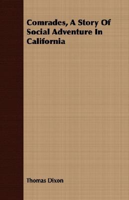 Comrades, a Story of Social Adventure in California by Thomas Dixon Jr.