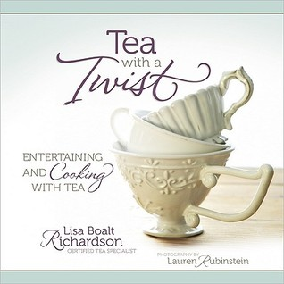 Tea with a Twist: Entertaining and Cooking with Tea