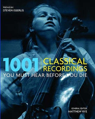 1001 Classical Recordings You Must Hear Before You Die by Matthew Rye