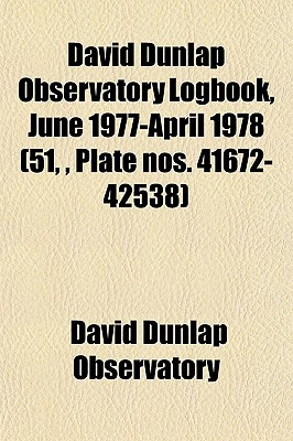 David Dunlap Observatory Logbook, June 1977-April 1978 by David Dunlap Observatory