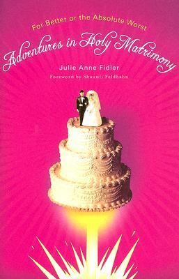 Adventures in Holy Matrimony by Julie Anne Fidler