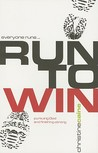 everyone runs...Run To Win:pursuing God and finishing strong