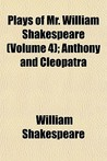 Anthony and Cleopatra (Plays of Mr. William Shakespeare, Volume 4)