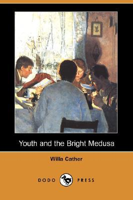 Youth and the Bright Medusa by Willa Cather