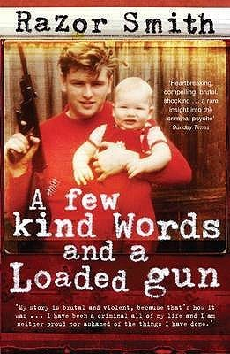 Few Kind Words and a Loaded Gun: The Autobiography of a Career Criminal
