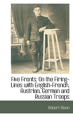 Five Fronts: On the Firing-Lines with English-French, Austrian, German and Russian Troops