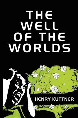 The Well of the Worlds by Henry Kuttner