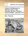 Castle of Wolfenbach; A German Story. in Two Volumes. by Mrs. Parsons, ... Second Edition. Volume 2 of 2