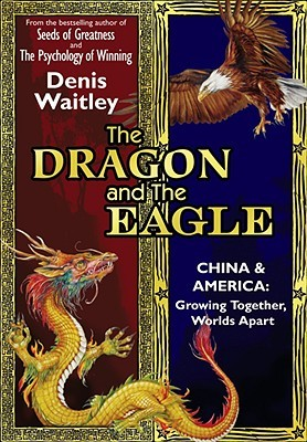 The Dragon and the Eagle: China & America: Growing Together, Worlds Apart