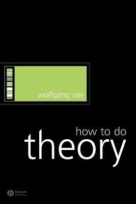 How to Do Theory by Wolfgang Iser
