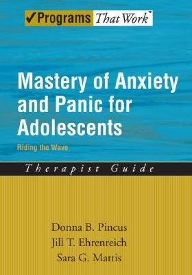 Mastery of Anxiety and Panic for Adolescents by Donna B. Pincus