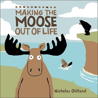 Making the Moose Out of Life by Nicholas Oldland