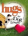Hugs for Dog Lovers: Stories Sayings and Scriptures to Encourage and Inspire the Heart