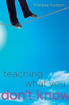 Teaching What You Don't Know by Therese Huston