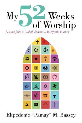 My 52 Weeks of Worship: Lessons from a Global, Spiritual, Interfaith Journey