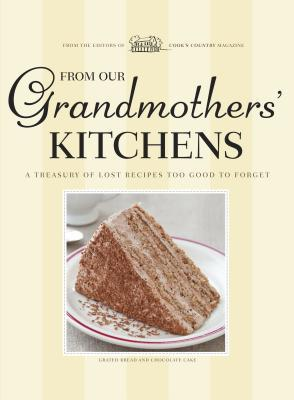 From Our Grandmothers' Kitchens: A Treasury of Lost Recipes Too Good to Forget
