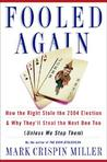 Fooled Again: How the Right Stole the 2004 Election & Why They'll Steal the Next One Too (Unless We Stop Them)