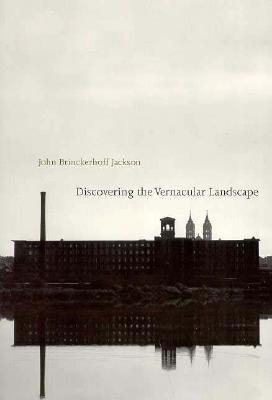 Discovering the Vernacular Landscape by J.B. Jackson