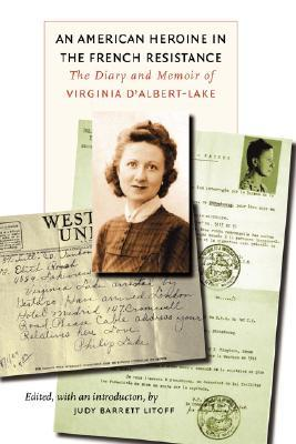 An American Heroine in the French Resistance by Virginia D'Albert-Lake
