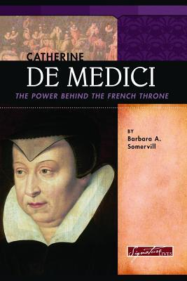 Catherine de Medici: The Power Behind the French Throne