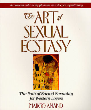 The Art of Sexual Ecstasy by Margot Anand