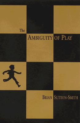 The Ambiguity of Play by Brian Sutton-Smith
