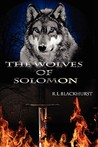 The Wolves of Solomon by R.L. Blackhurst