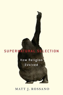 Supernatural Selection: How Religion Evolved