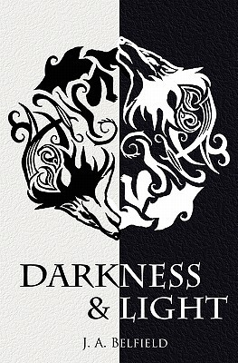 Darkness & Light by J A Belfield