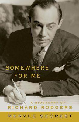 Somewhere for Me - A Biography of Richard Rodgers by Meryle Secrest