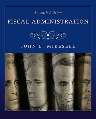 Fiscal Administration by John L. Mikesell