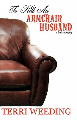 To Kill an Armchair Husband by Terri Weeding