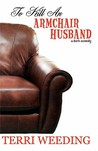To Kill an Armchair Husband: A Dark Comedy
