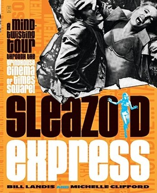 Sleazoid Express: A Mind-Twisting Tour Through the Grindhouse Cinema of Times Square