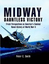 Midway: Dauntless Victory: Fresh Perspectives on America's Seminal Naval Victory of World War II