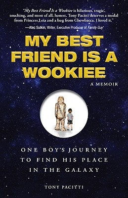 My Best Friend Is a Wookiee: One Boys Journey to Find His Place in the Galaxy