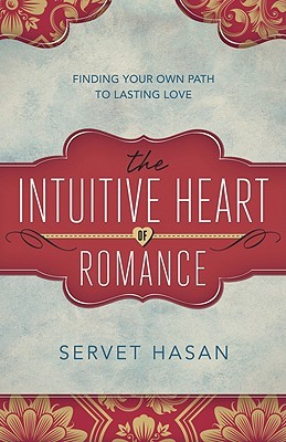 The Intuitive Heart of Romance by Servet Hasan