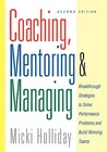 Coaching, Mentoring and Managing: Breakthrough Strategies to Solve Performance Problems and Build Winning Teams