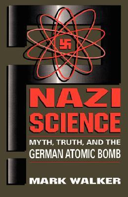 Download for free Nazi Science: Myth, Truth, And The German Atomic Bomb PDF