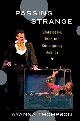 Passing Strange: Shakespeare, Race, and Contemporary America