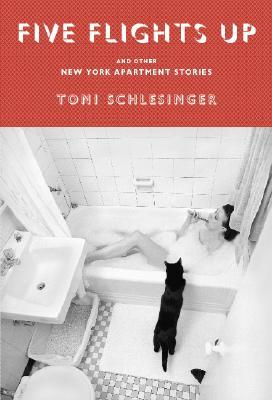 Five Flights Up and Other New York Apartment Stories by Toni Schlesinger