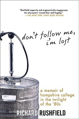 Don't Follow Me, I'm Lost by Richard Rushfield