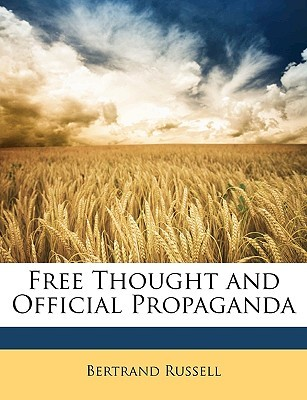 Free Thought and Official Propaganda by Bertrand Russell