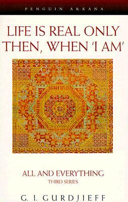 Life is Real Only Then, When 'I Am' by G.I. Gurdjieff