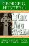 The Celtic Way of Evangelism by George G. Hunter III