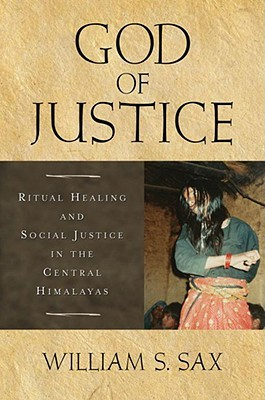God of Justice: Ritual Healing and Social Justice in the Central Himalayas