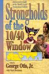 Strongholds of the 10/40 Window: Intercessor's Guide to the World's Least Evangelized Nations