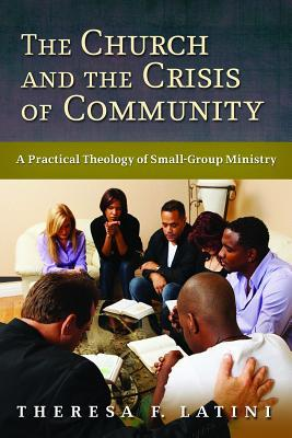 The Church and the Crisis of Community by Theresa F. Latini