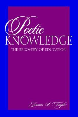 Poetic Knowledge by James S. Taylor