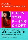 Life's Too F***Ing Short: A Guide to Getting What You Want Out of Life Without Wasting Time, Effort or Money